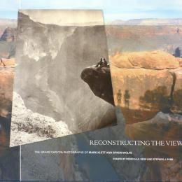Book cover: Reconstructing the View, the Grand Canyon Photographs of Mark Klett and Byron Wolfe, University of California Press, 2012